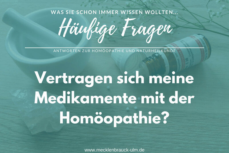 Vertragen sich meine Medikamente mit Homöopathie?